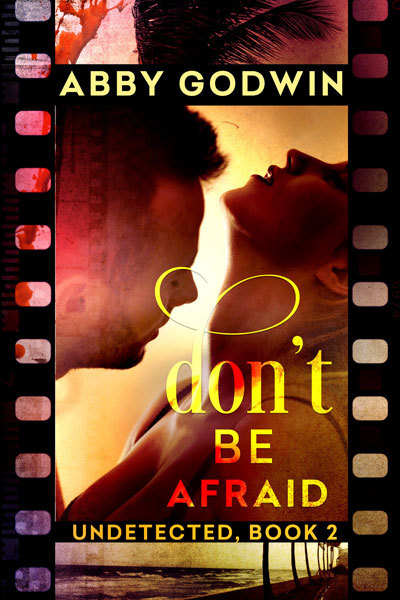 Dont Be Afraid (Undetected #2) Abby Godwin