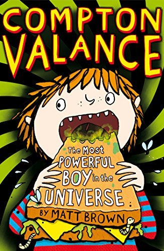 Compton Valance - The Most Powerful Boy in the Universe: For tablet devices Matt     Brown