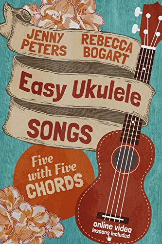 Easy Ukulele Songs: 5 with 5 Chords: Ukulele Songbook Rebecca Bogart