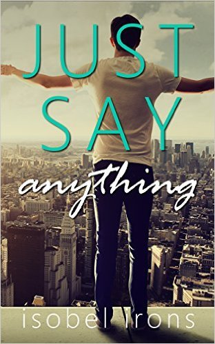 Just Say Anything (Life or Death, #2)  by  Isobel Irons