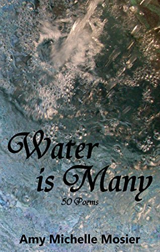 Water is Many: 50 Poems  by  Amy Michelle Mosier