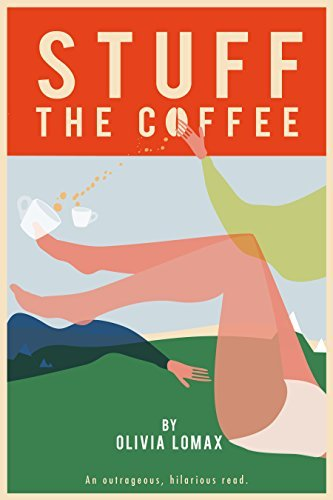 STUFF THE COFFEE: An outrageous, hilarious read.  by  Rebecca Laughton