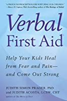 Verbal First Aid: Help Your Kids Heal from Fear and Pain--and Come Out Strong