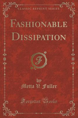 Fashionable Dissipation  by  Metta V Fuller