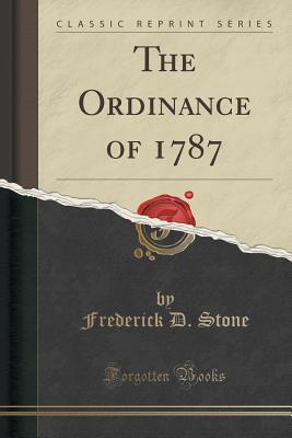 The Ordinance of 1787 Frederick D. Stone