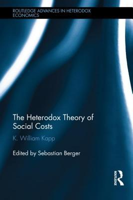 The Heterodox Theory of Social Costs: By K. William Kapp  by  K William Kapp