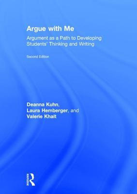 Argue with Me: Argument as a Path to Developing Students Thinking and Writing Deanna Kuhn