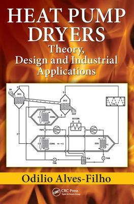Heat Pump Dryers: Theory, Design and Industrial Applications  by  Odilio Alves-Filho