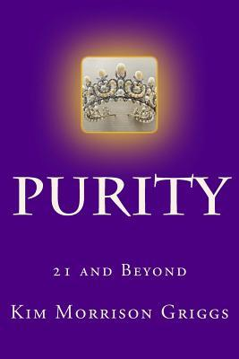 Purity: 21 and Beyond Kim Morrison Griggs