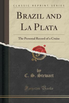 Brazil and La Plata: The Personal Record of a Cruise  by  C S Stewart