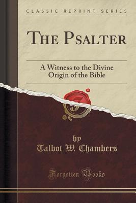 The Psalter: A Witness to the Divine Origin of the Bible  by  Talbot Walbot Chambers