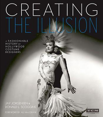 Creating the Illusion: A Fashionable History of Hollywood Costume Designers Jay Jorgensen