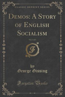 Demos: A Story of English Socialism, Vol. 3 of 3  by  George Gissing