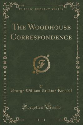 The Woodhouse Correspondence George William Erskine Russell