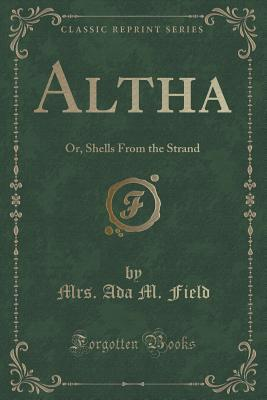 Altha: Or, Shells from the Strand Ada M. Field