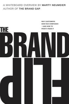 The Brand Flip: Why Customers Now Run Companies and How to Profit from It Marty Neumeier