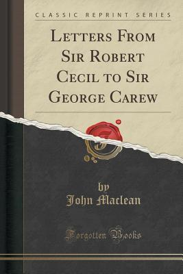 Letters from Sir Robert Cecil to Sir George Carew John Maclean