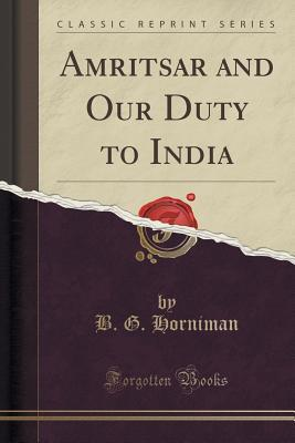 Amritsar and Our Duty to India B G Horniman