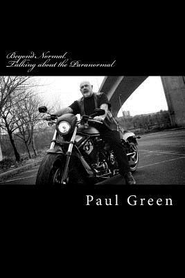 Beyond Normal, Talking about the Paranormal  by  MR Paul Green
