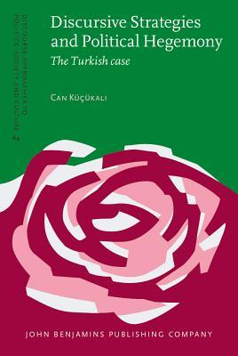 Discursive Strategies and Political Hegemony: The Turkish Case  by  Can Kucukali