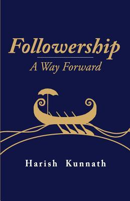 Followership - A Way Forward Harish Kunnath
