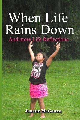 When Life Rains Down: And More Life Reflections Janette McGowen