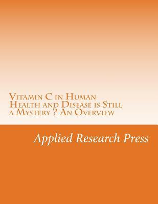 Vitamin C in Human Health and Disease Is Still a Mystery ? an Overview  by  Applied Research Press