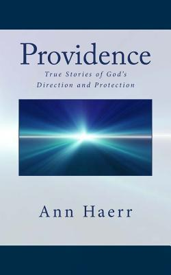 Providence: True Stories of Gods Direction and Protection  by  Ann Haerr