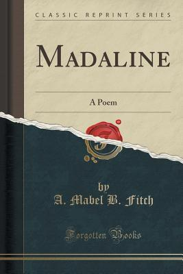Madaline: A Poem  by  A Mabel B Fitch