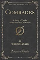 Comrades: A Story of Social Adventure in California (Classic Reprint)