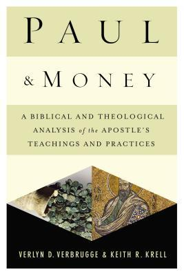 Paul and Money: A Biblical and Theological Analysis of the Apostle's Teachings and Practices Verlyn D Verbrugge