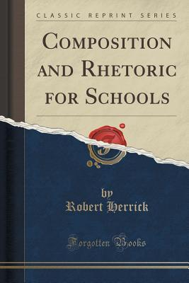 Composition and Rhetoric for Schools  by  Robert Herrick