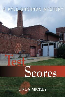 Test Scores: A Kyle Shannon Mystery  by  Linda Mickey