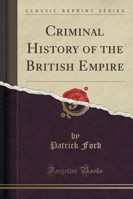 Criminal History of the British Empire  by  Patrick Ford