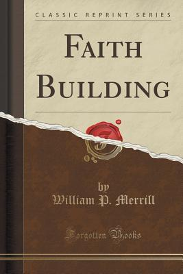 Faith Building  by  William P Merrill