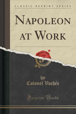 Napoleon at Work Colonel Vachee