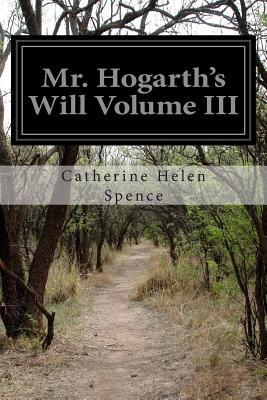 Mr. Hogarths Will Volume III  by  Catherine Helen Spence