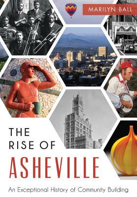 The: Rise of Asheville: An Exceptional History of Community Building  by  Marilyn Ball