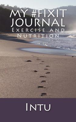 My #Fixit Journal: Exercise and Nutrition  by  Intu