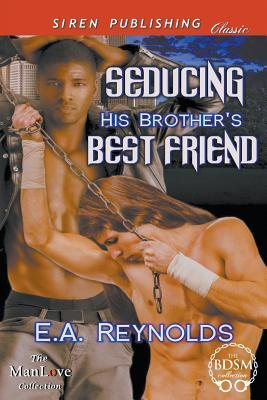 Seducing His Brothers Best Friend E a Reynolds