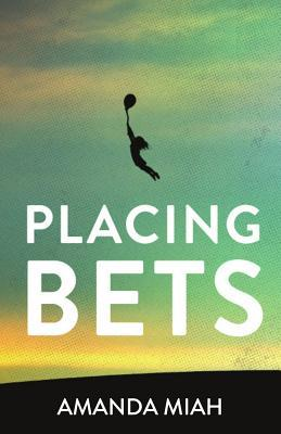 Placing Bets  by  Amanda Miah