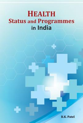 Health Status and Programmes in India  by  R K Patel