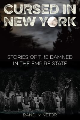 Cursed in New York: Stories of the Damned in the Empire State  by  Randi Minetor