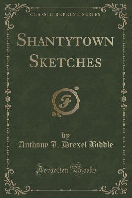 Shantytown Sketches  by  Anthony J Drexel Biddle