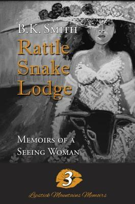 Rattle Snake Lodge - Memoirs of a Seeing Woman  by  Bk Smith
