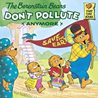 The Berenstain Bears Don't Pollute (Anymore) (First Time Books(R))