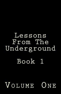 Lessons from the Underground: Book 1  by  Notus