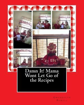Damn It! Mama Wont Let Go of the Recipes Gwendolyn Powell