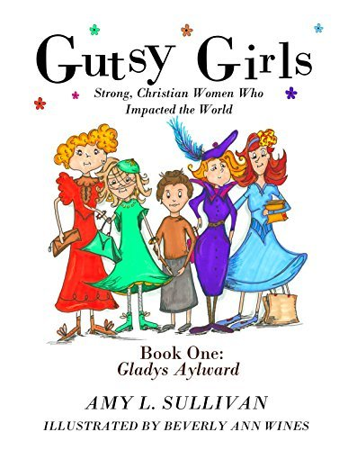 Gutsy Girls: Strong Christian Women Who Impacted the World: Book One: Gladys Aylward Amy L. Sullivan