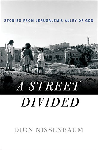 A Street Divided: Stories From Jerusalems Alley of God Dion Nissenbaum